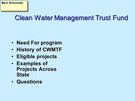 CleanWaterManagementTrustFund Clean Water Management Trust Fund Need For program History of CWMTF Eligible projects Examples of Projects Across State Questions.