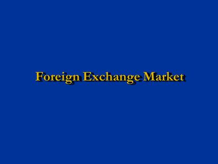 Foreign Exchange Market. 2 Foreign Exchange Markets The market where the commodity traded is Currencies. The market where the commodity traded is Currencies.