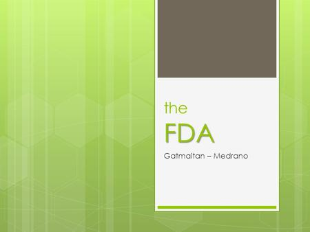 FDA the FDA Gatmaitan – Medrano. Food and Drug Administration Formerly the Bureau of Food and Drugs (BFAD) Has several functions and powers acting as.