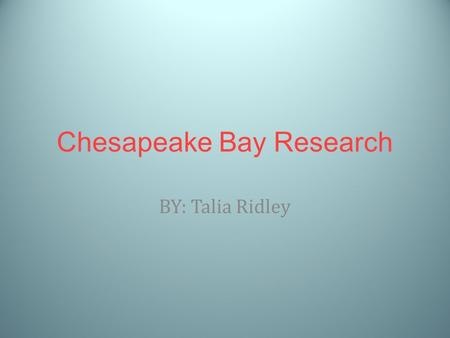 Chesapeake Bay Research BY: Talia Ridley. Why is it Important to have variety of bay animals? It is Important to have a variety of living things in the.