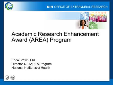 Academic Research Enhancement Award (AREA) Program Erica Brown, PhD Director, NIH AREA Program National Institutes of Health 1.