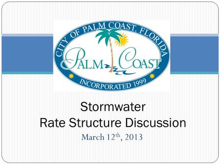 March 12 th, 2013 Stormwater Rate Structure Discussion.
