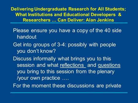 Delivering Undergraduate Research for All Students; What Institutions and Educational Developers & Researchers … Can Deliver: Alan Jenkins Please ensure.