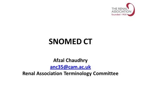 SNOMED CT Afzal Chaudhry Renal Association Terminology Committee