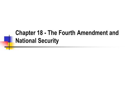 Chapter 18 - The Fourth Amendment and National Security.