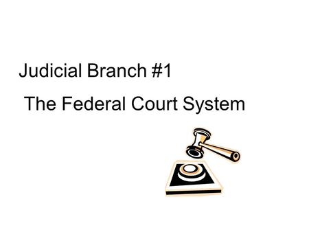 Judicial Branch #1 The Federal Court System. Dual Court System State Courts: have jurisdiction over the majority of cases Federal Courts: have jurisdiction.