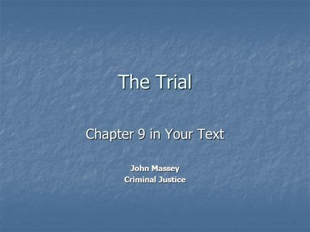 The Trial Chapter 9 in Your Text John Massey Criminal Justice.