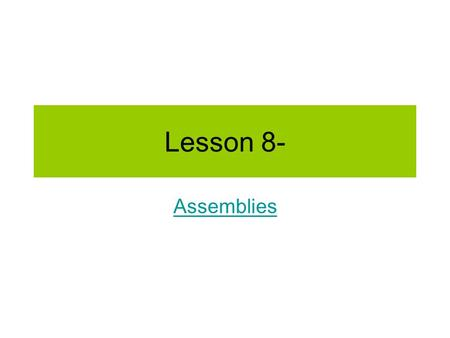 Lesson 8- Assemblies. –Are a grouping of parts –Have orientation and alignment specified –Are Three dimensional Assemblies let you –See if the parts will.