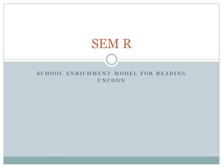 SCHOOL ENRICHMENT MODEL FOR READING UNCONN SEM R.