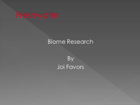 Biome Research By Joi Favors. Location Florida, Amazon river, lakes in Russia Description Small body of freshwater Soil type Sand,silky, and clay soils.