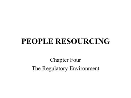 PEOPLE RESOURCING Chapter Four The Regulatory Environment.