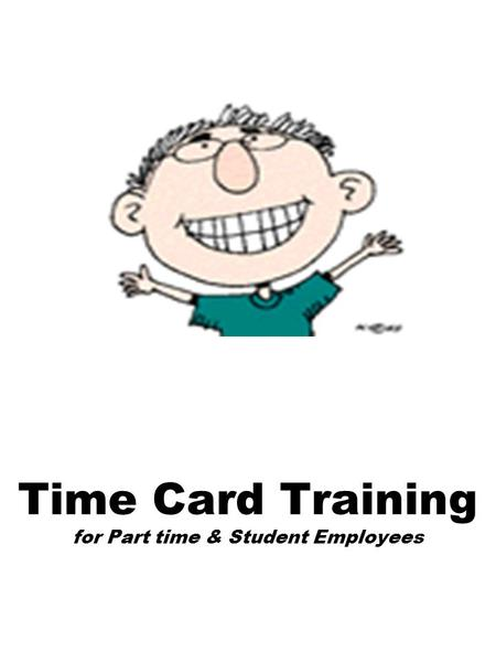Time Card Training for Part time & Student Employees.