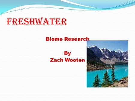 Freshwater Biome Research By Zach Wooten. Freshwater Geography & Climate Location: Florida Amazon river and lakes in Russia Description: small body of.