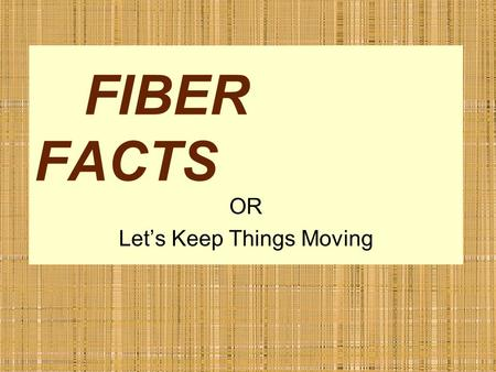 FIBER FACTS OR Let's Keep Things Moving. What are the six basic types of nutrients? Protein Vitamins Minerals Fats Water Carbohydrates (Starch, sugars,
