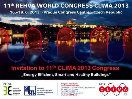 Invitation to 11 th CLIMA 2013 Congress. BASIC FACTS Term 16.-19.6.2013 Location Prague, Czech Republic Organiser Society of Environmental Engineering.