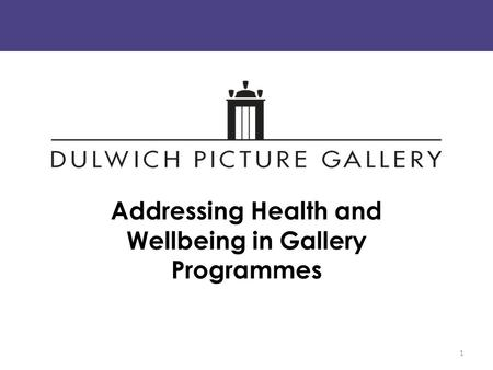 Addressing Health and Wellbeing in Gallery Programmes 1.