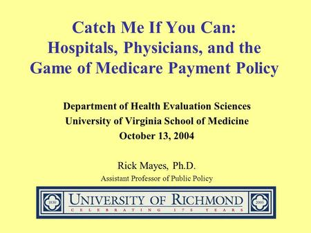 Catch Me If You Can: Hospitals, Physicians, and the Game of Medicare Payment Policy Department of Health Evaluation Sciences University of Virginia School.