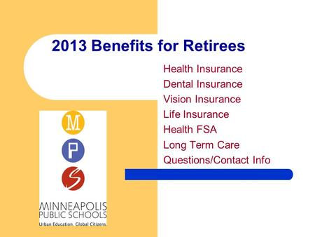 2013 Benefits for Retirees Health Insurance Dental Insurance Vision Insurance Life Insurance Health FSA Long Term Care Questions/Contact Info.
