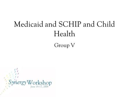 Medicaid and SCHIP and Child Health Group V. Problem Statement Health insurance leads to improved outcomes for children. Children from many low income.