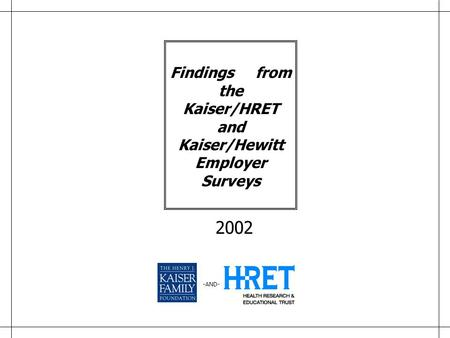 -AND- 2002 Findings from the Kaiser/HRET and Kaiser/Hewitt Employer Surveys.