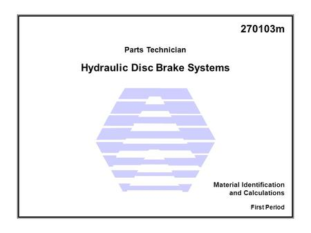 Hydraulic Disc Brake Systems Parts Technician First Period Material Identification and Calculations 270103m.