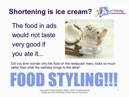 Shortening is ice cream? The food in ads would not taste very good if you ate it... Did you ever wonder why the food on the restaurant menu looks so much.