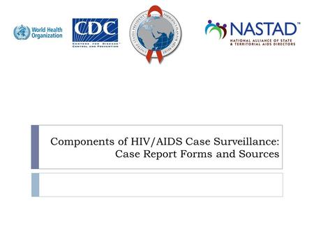 Components of HIV/AIDS Case Surveillance: Case Report Forms and Sources.
