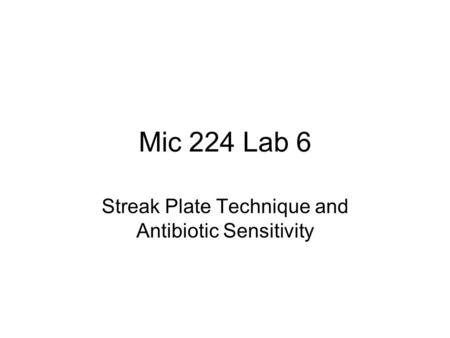 Mic 224 Lab 6 Streak Plate Technique and Antibiotic Sensitivity.