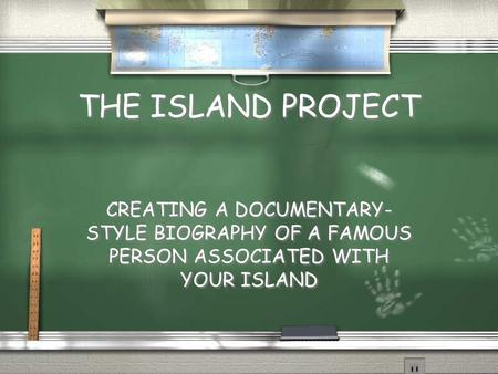 THE ISLAND PROJECT CREATING A DOCUMENTARY- STYLE BIOGRAPHY OF A FAMOUS PERSON ASSOCIATED WITH YOUR ISLAND.