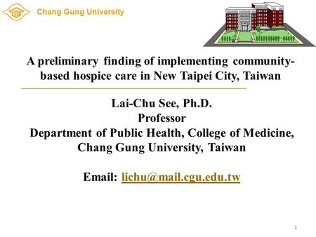 Chang Gung University Lai-Chu See, Ph.D. Professor Department of Public Health, College of Medicine, Chang Gung University, Taiwan