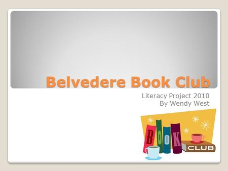 Belvedere Book Club Literacy Project 2010 By Wendy West.