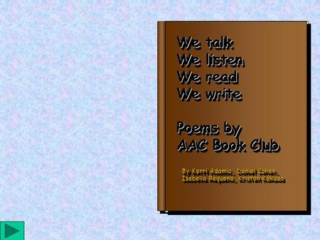 We talk We listen We read We write Poems by AAC Book Club We talk We listen We read We write Poems by AAC Book Club By Kerri Adamic, Daniel Cohen, Isabella.