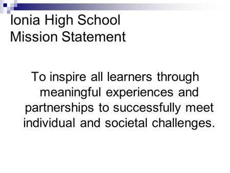 Ionia High School Mission Statement To inspire all learners through meaningful experiences and partnerships to successfully meet individual and societal.