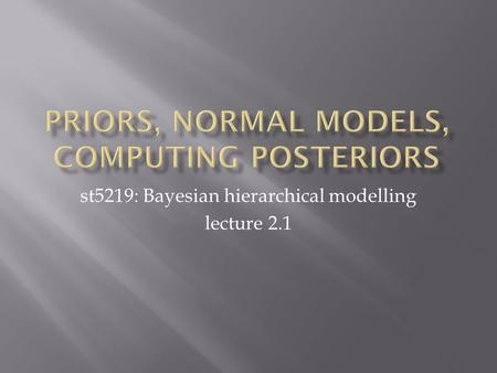 St5219: Bayesian hierarchical modelling lecture 2.1.