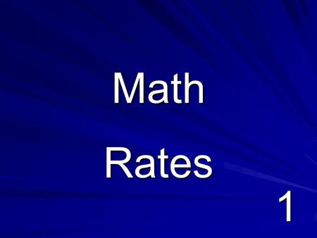 1 Math Rates. 2 Vocabulary Rate—Ratio that compares quantities with different kinds of units. Ex.: 100 words 2 minutes 2 minutes Unit Rate— a Rate that.