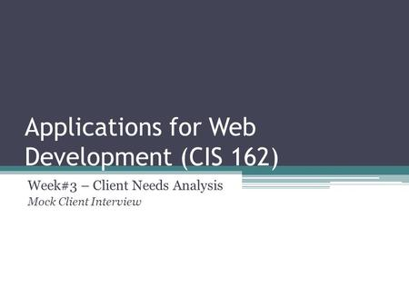 Applications for Web Development (CIS 162) Week#3 – Client Needs Analysis Mock Client Interview.