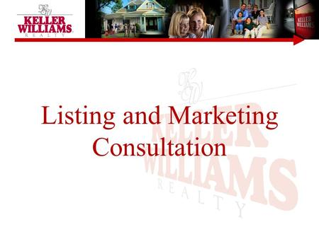 Listing and Marketing Consultation. Understanding The Principles KELLER WILLIAMS ® Consultant Vs. Agent Key Objectives Sources of Buyers Marketing Controlling.