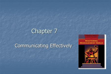 Chapter 7 <strong>Communicating</strong> Effectively. The Importance of <strong>Communication</strong> <strong>Communication</strong> affects virtually every area of work. <strong>Communication</strong> affects virtually.