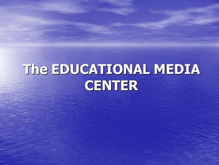 The EDUCATIONAL MEDIA CENTER. An Educational Media Center is more than a collection of instructional materials because it incorporates a systematic plan.