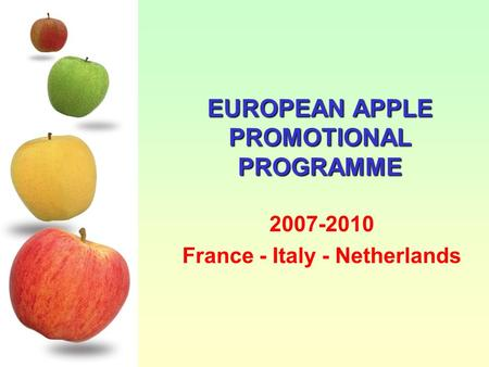 EUROPEAN APPLE PROMOTIONAL PROGRAMME 2007-2010 France - Italy - Netherlands.