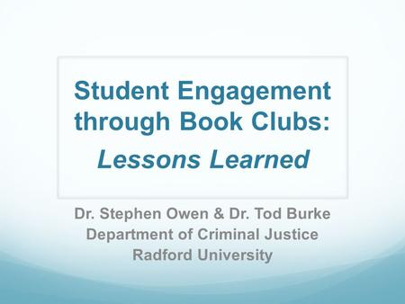 Student Engagement through Book Clubs: Lessons Learned Dr. Stephen Owen & Dr. Tod Burke Department of Criminal Justice Radford University.