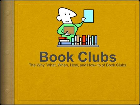 What is a Book Club? A Book Club is a group of people who are reading the same book and who meet together to discuss what they've read. Book Clubs help.