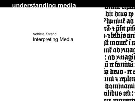 Vehicle Strand Interpreting Media. Introduction  media as vehicles/channels  meaning in media messages  using semiotics.