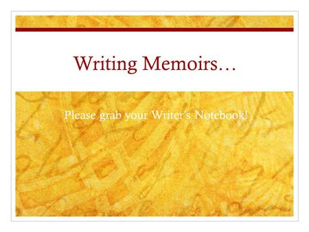 Writing Memoirs… Please grab your Writer's Notebook!