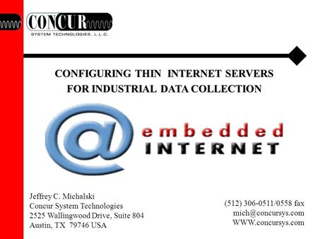 CONFIGURING THIN INTERNET SERVERS FOR INDUSTRIAL DATA COLLECTION (512) 306-0511/0558 fax  Jeffrey C. Michalski Concur.