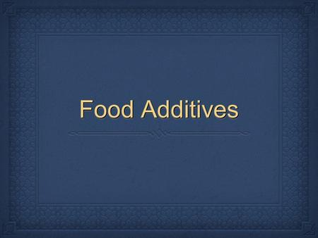 Food Additives. IntroductionIntroduction Food additives are meant to enhance food? In fact they offer no nutritional value and may in some cases be harmful!