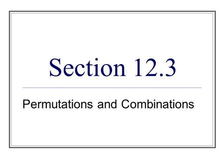 Section 12.3 Permutations and Combinations. Permutations.