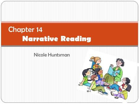 Nicole Huntsman Chapter 14 Narrative Reading. What? Narratives are used to tell stories and can be factual or author invented. Story structure is how.