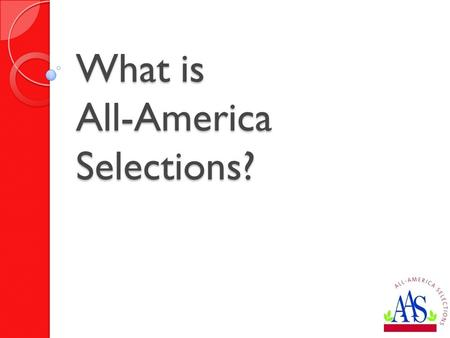 "What is All-America Selections?. ""A non-profit organization that promotes new garden seed varieties judged to have superior garden performance in impartial."