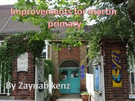 In my opinion a good way to improve Martin primary school is to have a healthy snack shop. It could be in the playground and members of staff,or even.
